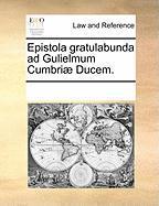 Epistola Gratulabunda Ad Gulielmum Cumbri] Ducem. - Multiple Contributors, See Notes