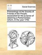 Proceedings of the Society of Friends of the People; Associated for the Purpose of Obtaining a Parliamentary Reform, in the Year 1792. - Multiple Contributors, See Notes