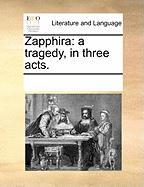 Zapphira: A Tragedy, in Three Acts. - Multiple Contributors, See Notes