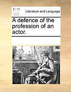 A Defence of the Profession of an Actor. - Multiple Contributors, See Notes