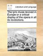 The Lyric Muse Revived in Europe or a Critical Display of the Opera in All Its Revolutions. - Multiple Contributors, See Notes