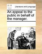 An Appeal to the Public in Behalf of the Manager. - Multiple Contributors, See Notes
