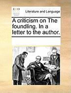 A Criticism on the Foundling. in a Letter to the Author. - Multiple Contributors, See Notes