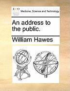 An Address to the Public. - Hawes, William