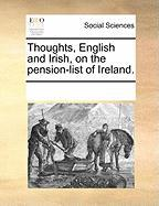 Thoughts, English and Irish, on the Pension-List of Ireland. - Multiple Contributors, See Notes