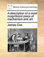 A Description of a Most Magnificent Piece of Mechanism and Art. - Cox, James