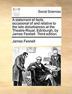 A Statement of Facts, Occasional of and Relative to the Late Disturbances at the Theatre-Royal, Edinburgh, by James Fennell. Third Edition. - Fennell, James