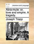 Abra-Mule: Or, Love and Empire. a Tragedy. - Trapp, Joseph