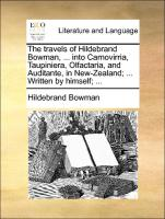 The travels of Hildebrand Bowman, ... into Carnovirria, Taupiniera, Olfactaria, and Auditante, in New-Zealand; ... Written by himself; ... - Bowman, Hildebrand