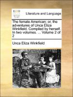 The female American; or, the adventures of Unca Eliza Winkfield. Compiled by herself. In two volumes. ... Volume 2 of 2 - Winkfield, Unca Eliza
