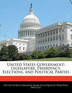 United States Government: Legislature, Presidency, Elections, and Political Parties - Wright, Eric; Branum, Miles