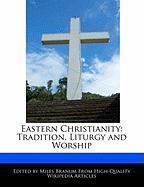 Eastern Christianity: Tradition, Liturgy and Worship - Wright, Eric; Branum, Miles