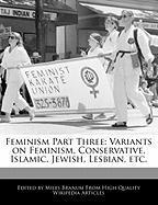 Feminism Part Three: Variants on Feminism, Conservative, Islamic, Jewish, Lesbian, Etc. - Wright, Eric; Branum, Miles