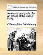 An Essay on Signals. by an Officer of the British Navy. - Officer of the British Navy
