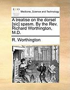 A Treatise on the Dorsel [Sic] Spasm. by the REV. Richard Worthington, M.D. - Worthington, R.