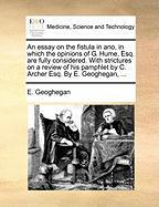 An Essay on the Fistula in Ano, in Which the Opinions of G. Hume, Esq. Are Fully Considered. with Strictures on a Review of His Pamphlet by C. Archer - Geoghegan, E.