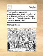 The Knights. a Comic Entertainment. as It Is Acted at the Theatres-Royal in Drury-Lane and Covent-Garden. by Samuel Foote, Esq. - Foote, Samuel