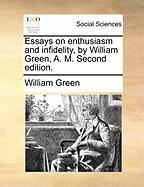 Essays on Enthusiasm and Infidelity, by William Green, A. M. Second Edition. - Green, William
