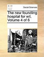 The New Foundling Hospital for Wit. Volume 4 of 6 - Multiple Contributors, See Notes