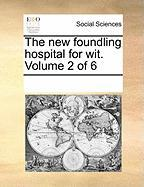 The New Foundling Hospital for Wit. Volume 2 of 6 - Multiple Contributors, See Notes
