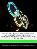 The World Athlete Series: Portugal at the 2008 Summer Olympics, Featuring Athletics Competitors and Medalists - Marley, Ben; Dobbie, Robert