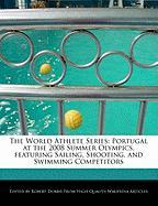 The World Athlete Series: Portugal at the 2008 Summer Olympics, Featuring Sailing, Shooting, and Swimming Competitors - Marley, Ben; Dobbie, Robert