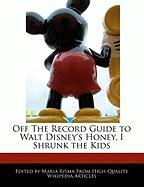 Off the Record Guide to Walt Disney's Honey, I Shrunk the Kids - Risma, Maria