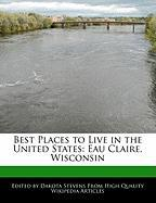 Best Places to Live in the United States: Eau Claire, Wisconsin - Stevens, Dakota