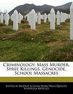 Criminology: Mass Murder, Spree Killings, Genocide, School Massacres - Scaglia, Beatriz