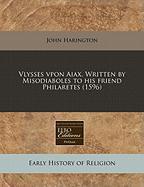Vlysses Vpon Aiax. Written by Misodiaboles to His Friend Philaretes (1596) - Harington, John
