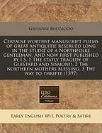 Certaine Worthye Manuscript Poems of Great Antiquitie Reserued Long in the Studie of a Northfolke Gentleman. and Now First Published by I.S. 1 the Sta - Boccaccio, Giovanni