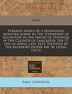 Strange Newes of a Prodigious Monster Borne in the Towneship of Allington in the Parish of Standish in the Countie of Lancaster, the 17. Day of Aprill - Anon