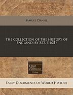 The Collection of the History of England: By S.D. (1621) - Daniel, Samuel