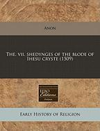 The. VII. Shedynges of the Blode of Ihesu Cryste (1509) - Anon