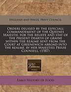 Orders Deuised by the Especiall Commandement of the Queenes Maiestie, for the Reliefe and Stay of the Present Dearth of Graine Within the Realme Sent - England and Wales Privy Council, And Wal; England and Wales Privy Council