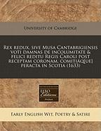 Rex Redux, Sive Musa Cantabrigiensis Voti Damnas de Incolumitate & Felici Reditu Regis Caroli Post Receptam Coronam, Comiti Q[ue] Peracta in Scotia (1 - University of Cambridge, Of Cambridge; University of Cambridge