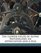 The Flower-Fields of Alpine Switzerland: An Appreciation and a Plea - Flemwell, George