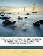 Social Institutions in Their Origin, Growth, and Interconnection, Psychologically Treated - Snider, Denton Jaques