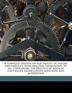 A  Complete Treatise on Electricity, in Theory and Practice, with Original Experiments. 3D Ed., Containing the Practice of Medical Electricity, Besid - Cavallo, Tiberius