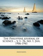 The Philippine Journal of Science ... V. 1- 76, No. 1. Jan. 1906-1941 - Anonymous