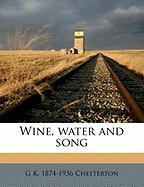 Wine, Water and Song - Chesterton, G. K.