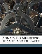 Annaes Do Municipio de Sant'iago de Cacem