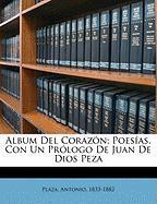 Album del Corazon; Poesias, Con Un Prologo de Juan de Dios Peza - 1833-1882, Plaza Antonio