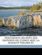 Documents Relatifs Aux Rapports Du Clerg Avec La Royaut Volume 01