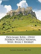 Dolinami Rzek: Opisy Podr y Wzduz Niemna, Wisy, Bugu I Biebrzy - 1845-1910, Gloger Zygmunt