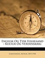 Engelsk Og Tysk Folkeaand: Kultur Og Verdenskrig - 1875-1945, Christensen Arthur