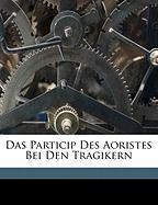 Das Particip Des Aoristes Bei Den Tragikern - Philipp, Schafer; Philipp, Sch Fer