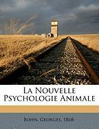 La Nouvelle Psychologie Animale - 1868-, Bohn Georges