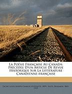 La Po Sie Fran Aise Au Canada; PR C D E D'Un Article de Revue Historique Sur La Litt Rature Canadienne-Fran Aise - 1841-1923, Sulte Benjamin
