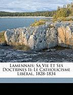 Lamennais; Sa Vie Et Ses Doctrines II: Le Catholicisme Lib Ral, 1828-1834 - 1849-, Boutard Charles